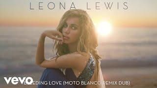 Leona Lewis - Bleeding Love (Moto Blanco Remix Dub - Official Audio)