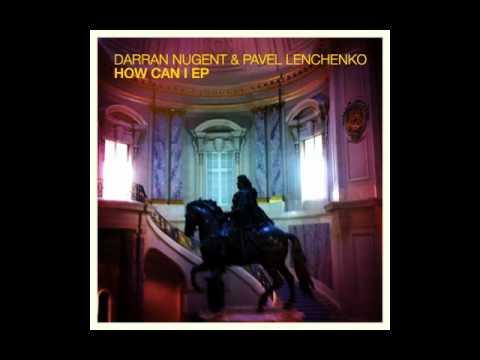 Darran Nugent & Pavel Lenchenko - How Can I (Phonogenic Disco Dub) (2011)