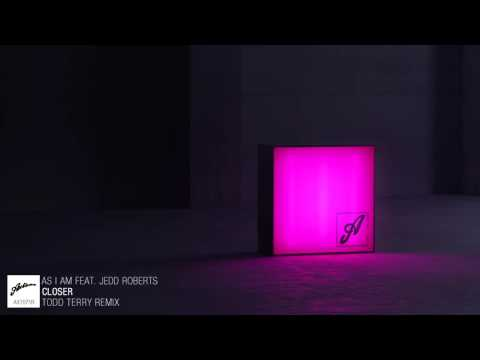 As I Am feat. Jedd Roberts - Closer (Todd Terry Remix)