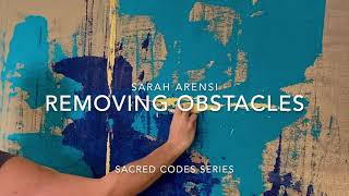Sacred Codes series: REMOVING OBSTACLES