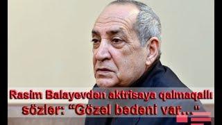 """Rasim Balayevdən aktrisaya qalmaqallı sözlər: """"Gözəl bədəni var…"""""""