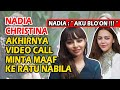 Mengharukan Lewat Call Nadia Christina Mengaku Salah Meminta Maaf Ke Ratu Nabila