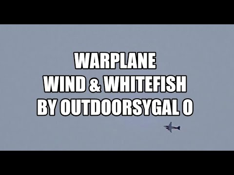 War Plane, Wind & Whitefish By OUTDOORSYGAL O