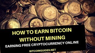 How to Earn Bitcoin Without Mining - Earning Free Cryptocurrency Online