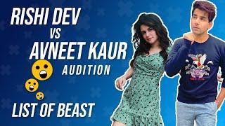 Rishi dev vs avneet kaur audition   List of beast  