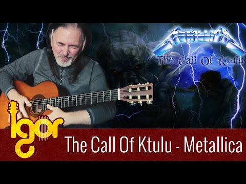 Thе Cаll Of Ktulu – Igor Presnyakov – classical fingerstyle guitar