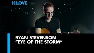 """Ryan Stevenson """"Eye of the Storm"""" LIVE at K-LOVE"""
