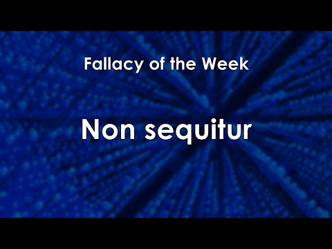 Non sequitur (Fallacy of the Week)