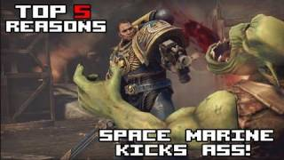 Top 5 Reasons Why Space Marine Kicks Ass!