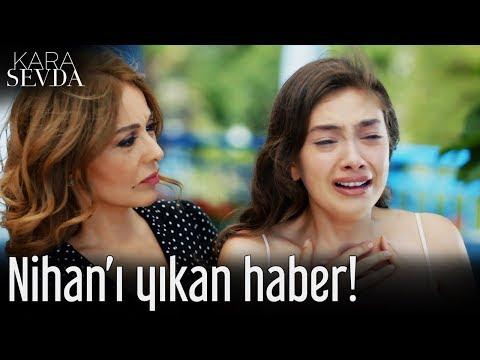 Kara Sevda - Nihan'ı Yıkan Haber!