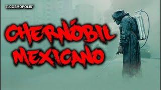 EL CHERNÓBIL MEXICANO que NO QUIEREN que SEPAS