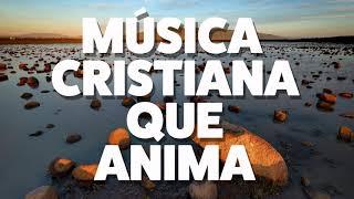 MÚSICA CRISTIANA QUE ANIMA 2019 [AUDIO OFICIAL]