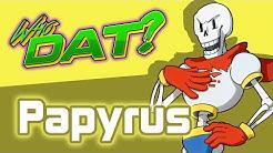 Papyrus (Undertale) - Who Dat?