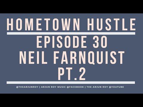 arjun-roy---hometown-hustle---ep30-w/neil-farnquist-pt.2