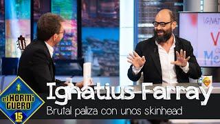 Ignatius Farray relata la brutal pelea que tuvo con unos skinkead en Madrid - El Hormiguero