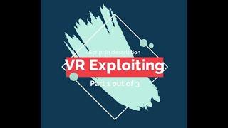 VR Exploiting part 1 (script in desc.)