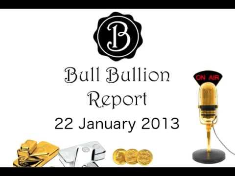 BULL BULLION REPORT 22/01/13 - Latest News On The Global GOLD, SILVER Market