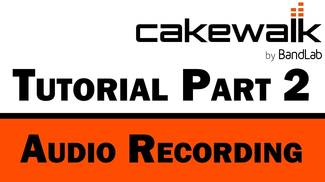 Cakewalk by BandLab Tutorial (Part 2) – Recording and Editing Audio Tracks
