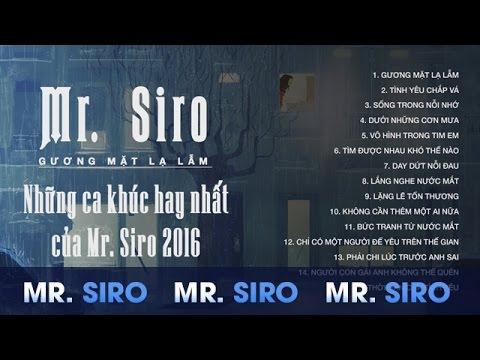 Mr Siro Gương Mặt Lạ Lẫm – Những Ca Khúc Hay Nhất Của Mr Siro 2016