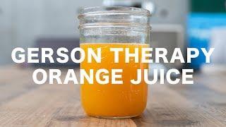 GERSON THERAPY // ORANGE JUICE
