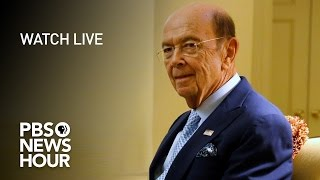 WATCH LIVE: Wilbur Ross