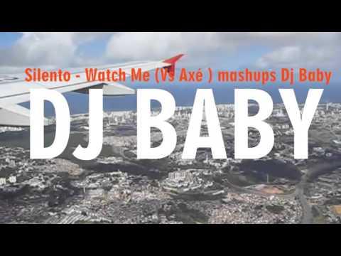 Silentó  - Watch Me  ( Vs Axé  mashups Dj Baby )