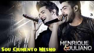 Sou Ciumento Mesmo - Henrique & Juliano (2015)