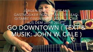 Go Downtown (Text & Musik: John W. Cale) *Kalle* und Jürgen spielen mal diesen Song von J.J.Cale!