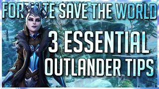 FORTNITE STW: 3 ESSENTIAL OUTLANDER TIPS YOU MUST KNOW! [BEGINNER/ADVANCED TIPS]
