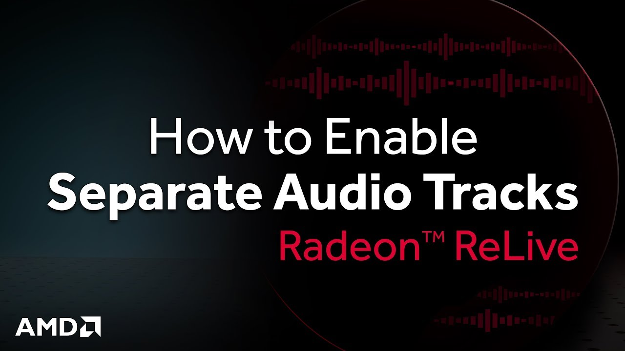 Radeon™ ReLive: How to Enable Separate Audio Tracks