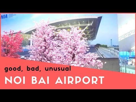 Noi Bai International Airport - The Good, the Bad and the Unusual