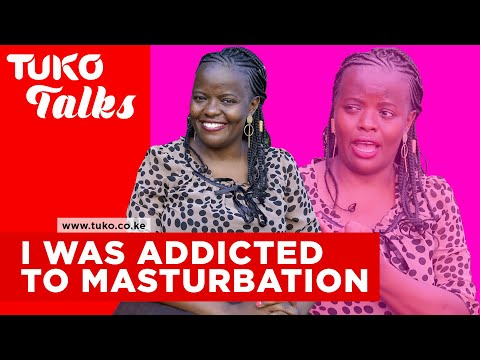 I was addicted to masturbation and would even sleep with three men at once | Tuko TV