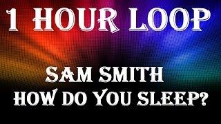 [1 HOUR LOOP] Sam Smith - How Do You Sleep?