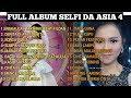 FULL ALBUM KUMPULAN LAGU SELFI DA ASIA 4