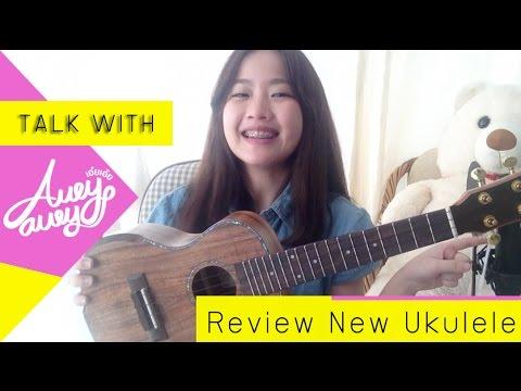 Talk with Aueyauey เอ๋ยเอ้ย EP.2 Review New Ukulele