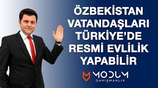 Özbekistan Vatandaşlarının Türkiye'de resmi evlilik yapabilir.