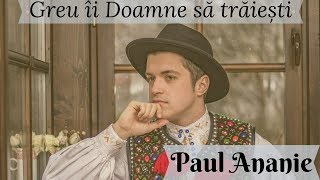 Paul Ananie - Greu îi Doamne să trăiești mp3