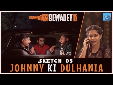 PDT Bewadey | Sketch 05 - Johhny Ki Dulhania | Indian Web Series | Comedy | Gaba | Pradhan | Johnny
