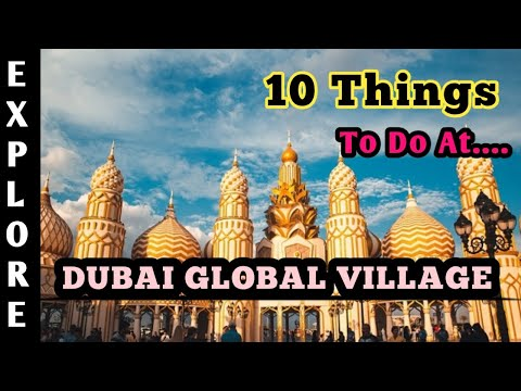 Top 10 Activities To do In Global Village | Global Village Dubai 2020 – 2021 New Season [ 25th ]