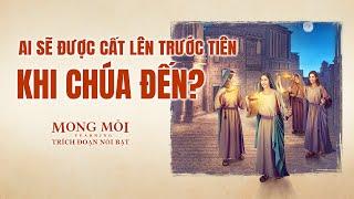 """Phim ngắn về Cơ đốc giáo """"MONG MỎI"""" :Ai sẽ được cất lên trước tiên khi Chúa đến?"""