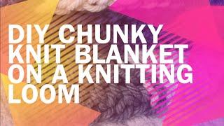 DIY Chunky Knit Blanket on a Knitting Loom