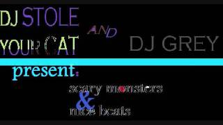 scary monsters and nice beats DJ STOLE YOUR CAT & DJ GREY v