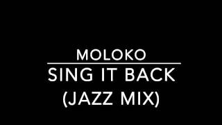 Moloko  Sing It Back Jazz Mix