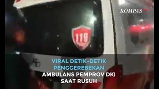 Viral Detik-Detik Penggerebekan Ambulans Pemprov DKI Saat Rusuh