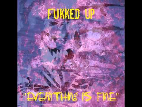Fukked Up - Everything Is Fine [Full Album]
