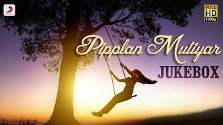 Pipplan Mutiyar – Album Jukebox | Kamal Khan , Sonia Sharma
