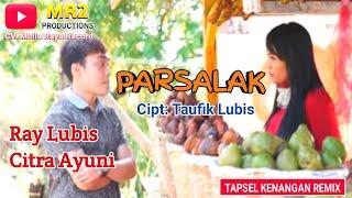 PARSALAK REMIX - Lagu Tapsel - RAY LUBIS & CITRA AYUNI Btr