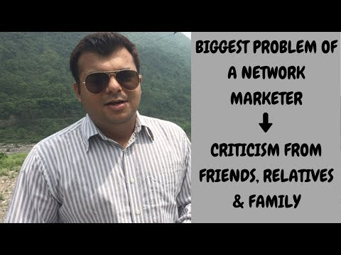 Biggest Problem of a Network Marketer – Criticism from Friends, Relatives & Family