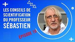Les Conseils de Scientification du Professeur Sébastien - Épisode 10