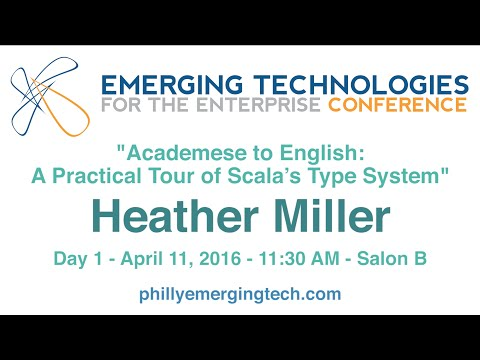Philly ETE 2016 #12 - Academese to English: A Practical Tour of Scala's Type System - Heather Miller